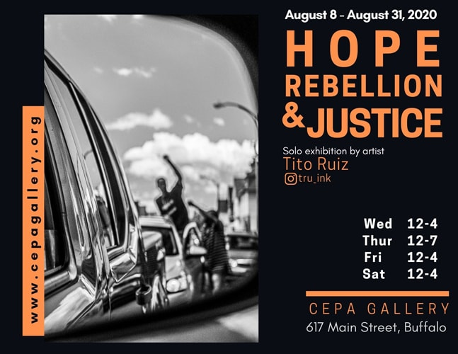 Hope Rebellion and Justice - Tito Ruiz - Exhibit 2020 - CEPA Gallery - Buffalo NY © 2020 Tito Ruiz